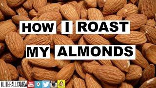 How I Roast My Almonds Literallyanika By Anika Morjaria