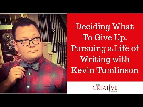 Deciding What To Give Up. Pursuing A Life Of Writing With Kevin Tumlinson