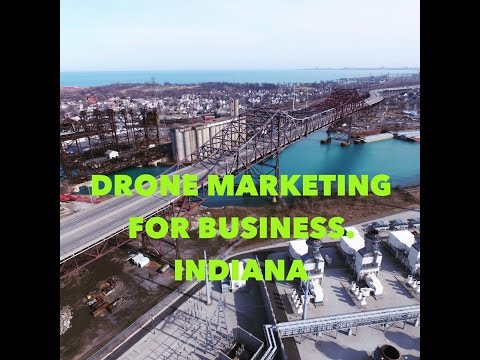 Drone Marketing for Business, Indiana, East Chicago, indianapolis