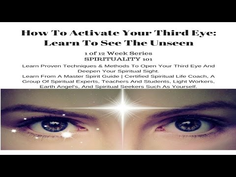 How To Activate Your Third Eye | Learn To See The Unseen | You Can Do It Too!
