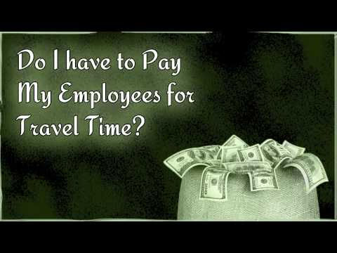 Do I Have to Pay My Employees for Travel Time?