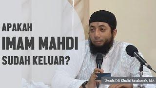 Apakah imam mahdi sudah keluar? Ustadz DR Khalid Basalamah, MA