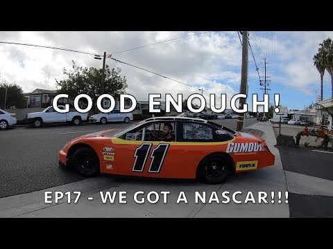 Good Enough! EP17 - Driving a NASCAR around in the STREET!