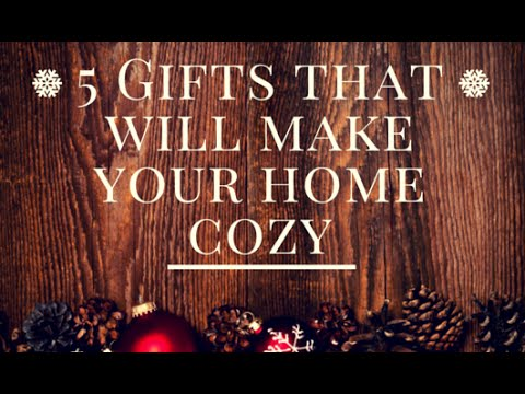 5 Gifts That Will Make Your Home Cozy