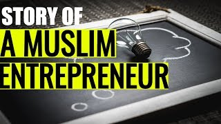 Quitting 9 to 5 and becoming a Muslim Entrepreneur.