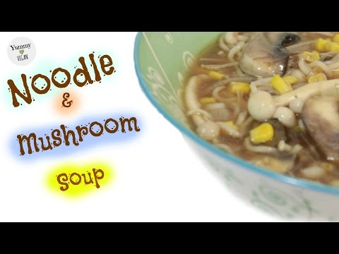 Mushroom and Sweetcorn Noodle Soup   YUMMY VEGAN