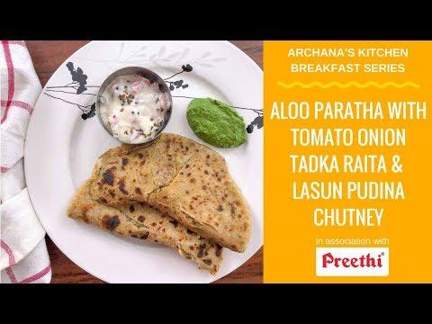 Aloo Paratha, Lehsuni Chutney & Tadka Raita - North Indian Breakfast Recipes by Archana's Kitchen