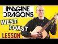 """Imagine Dragons """"West Coast"""" Guitar Tutorial - Full lesson"""