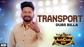 Transport - Dubs Billa | Aah Chak 2019 | Punjabi Songs 2019 | Punjabi Bhangra Songs