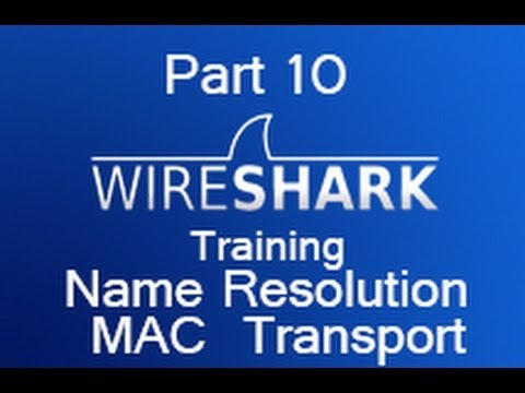 Wireshark Training - Part 10 Name Resolution MAC and Transport