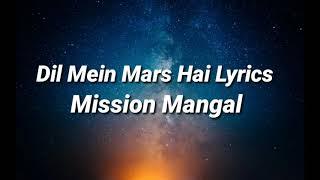 Dil Mein Mars Hai Lyrics - Mission Mangal | Akshay Kumar | Vidya | Sonakshi | Taapsee |