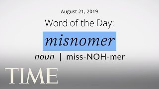 Word Of The Day: MISNOMER | Merriam-Webster Word Of The Day | TIME