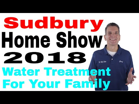 Sudbury Home Show 2018 Water Treatment for Your Family