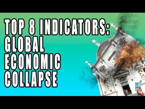 Top 8 Indicators of Global Economic Collapse! What Do I Look For? Watch This.