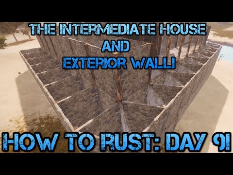 How To Rust: Day 9! | The Intermediate House And Exterior Wall!