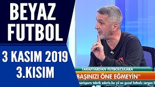 Beyaz Futbol 3 Kasım 2019 Kısım 3/3 - Beyaz TV