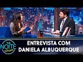 Entrevista Com Daniela Albuquerque The Noite 150519