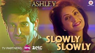 Slowly Slowly | Ashley | Rishi Bhutani & Gurleen Chopra | Dev Negi | Dushyant Dubey