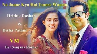 Hrithik Roshan and Disha Patani // VM - Na Jaane Kya Hai Tumse Waasta | Jubin Nautiyal & Asees