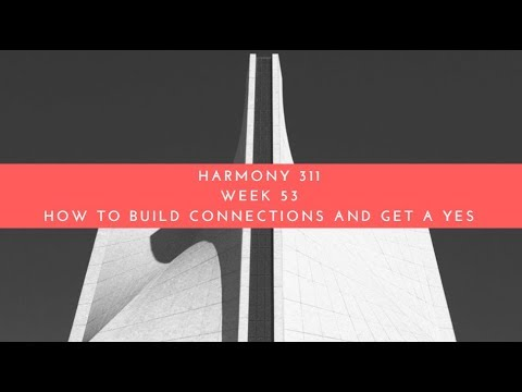 Harmony 311 S5 Webinar Week 53 | How to build connections and get a YES