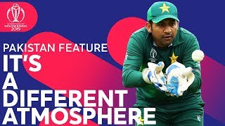 It's a Different Atmosphere | Pakistan Feature | ICC Cricket World Cup 2019