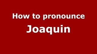 How To Pronounce Joaquin Dominican Republic Pronouncenamescom