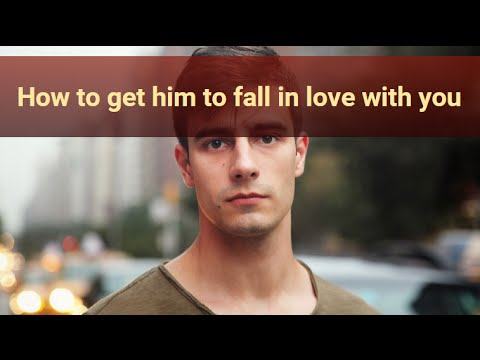 How to get him to fall in love with you