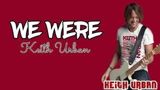 Keith Urban  We Were Lyrics