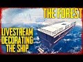 Livestream - Decorating the Ship!   The Forest - S4 EP12
