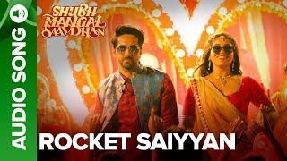 Rocket Saiyyan - Full Audio | Shubh Mangal Saavdhan | Ayushmann & Bhumi Pednekar | Tanishk - Vayu