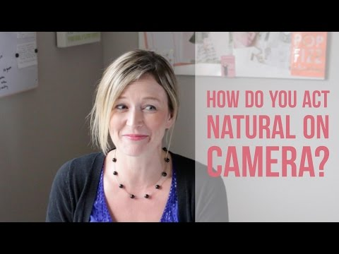 How to Look Natural On Camera When Making Videos