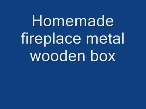 Homemade fireplace metal  wooden box