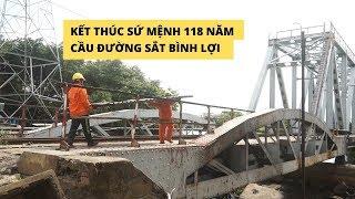 Tháo dỡ cầu đường sắt Bình Lợi, kết thúc sứ mệnh 118 năm