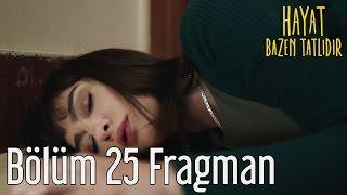 Download Hayat Bazen Tatlıdır 25. Bölüm Fragman Video