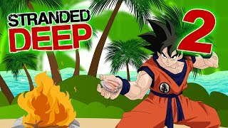 STRANDED DEEP PART 2 - Goku