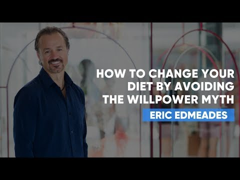 How To Change Your Diet By Avoiding The Willpower Myth   Eric Edmeades