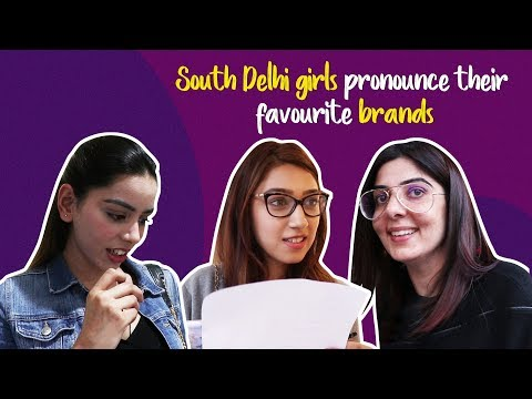 South Delhi girls pronounce their favourite brands