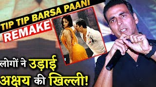 Fans Troll Akshay Kumar For His Tweet On Tip Tip Barsa Paani Recreation!