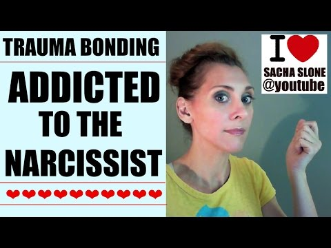 Addicted To The Narcissist : Trauma Bonding