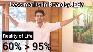 Less marks in Boards/ JEE mains | 60% better than 95% ? | My best video
