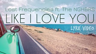 Lost Frequencies - Like I Love You(LYRIC VIDEO) ft. The NGHBRS
