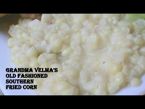 Cooking From Scratch:  Grandma Velma's Old Fashioned Southern Fried Corn