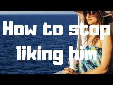How to stop liking him