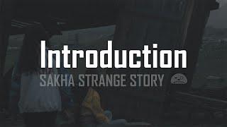 Sakha Strange Story. Episode 1 - Introduction