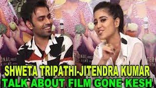 SHWETA TRIPATHI & JITENDRA KUMAR TALK ABOUT FILM GONE KESH