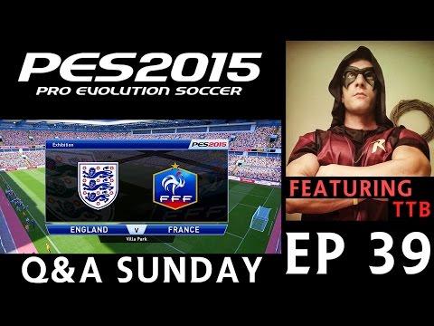 [TTB] PES 2015 - England vs France - Q&A Sunday - Ep 39