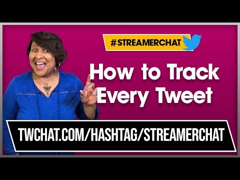 Track Every Tweet on Your Twitter Chat #Streamerchat