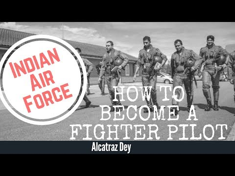 How To Be A Fighter Pilot In The Indian Air Force - Alcatraz Dey