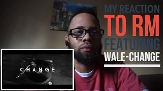 MY REACTION TO RM FEATURING WALE- CHANGE(new kpop/rap fan)