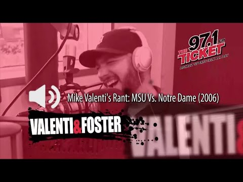 Valenti And Foster: Mike's Epic 2006 MSU Notre Dame Rant Audio